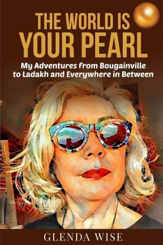 Cover of The World Is Your Pearl: My adventures from Bougainville to Ladakh and Everywhere in between.
